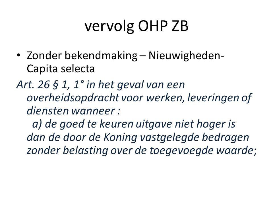 vervolg OHP ZB • Zonder bekendmaking – Nieuwigheden- Capita selecta Art.