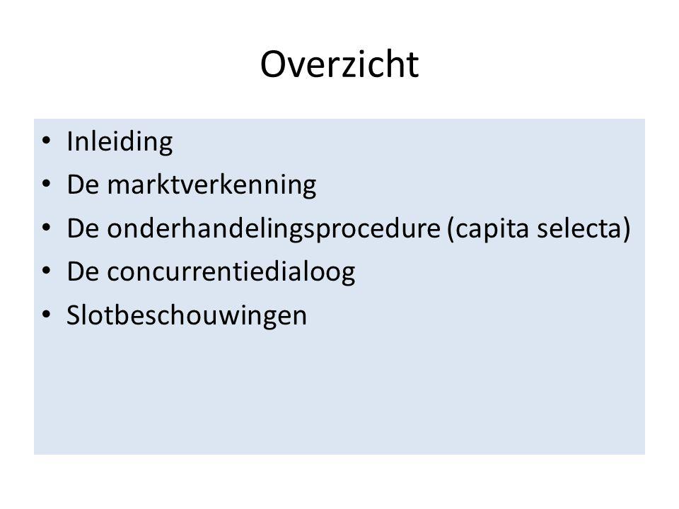 Overzicht • Inleiding • De marktverkenning • De onderhandelingsprocedure (capita selecta) • De concurrentiedialoog • Slotbeschouwingen