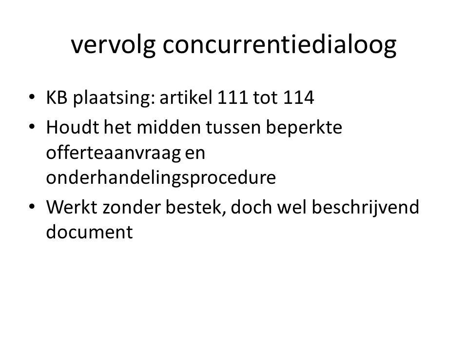 vervolg concurrentiedialoog • KB plaatsing: artikel 111 tot 114 • Houdt het midden tussen beperkte offerteaanvraag en onderhandelingsprocedure • Werkt zonder bestek, doch wel beschrijvend document
