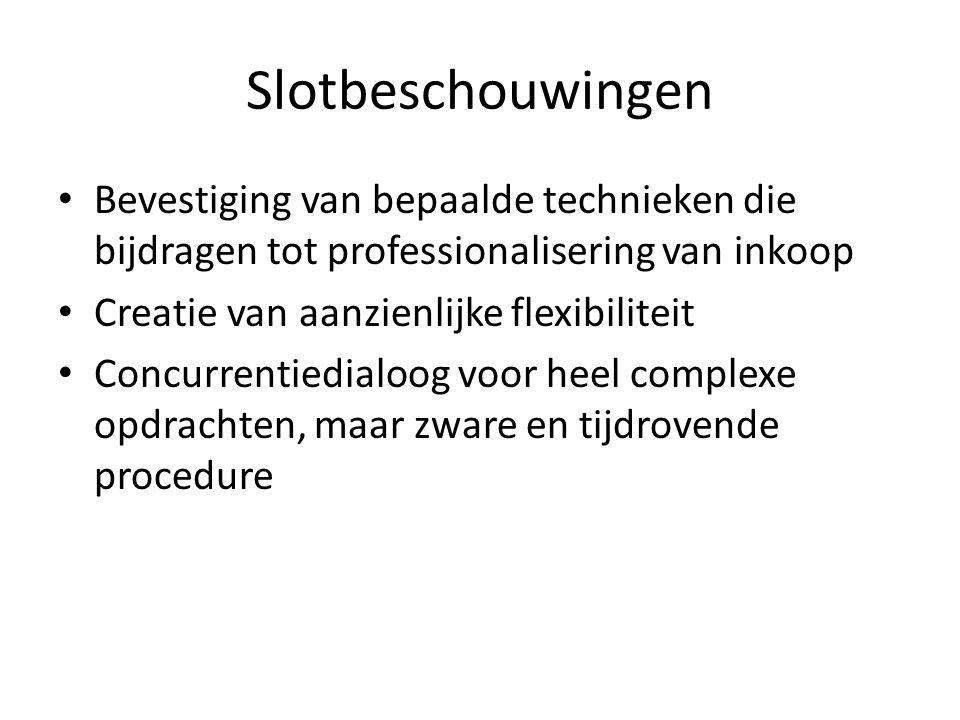 Slotbeschouwingen • Bevestiging van bepaalde technieken die bijdragen tot professionalisering van inkoop • Creatie van aanzienlijke flexibiliteit • Concurrentiedialoog voor heel complexe opdrachten, maar zware en tijdrovende procedure