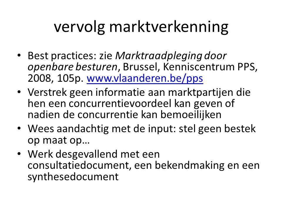 vervolg marktverkenning • Best practices: zie Marktraadpleging door openbare besturen, Brussel, Kenniscentrum PPS, 2008, 105p.