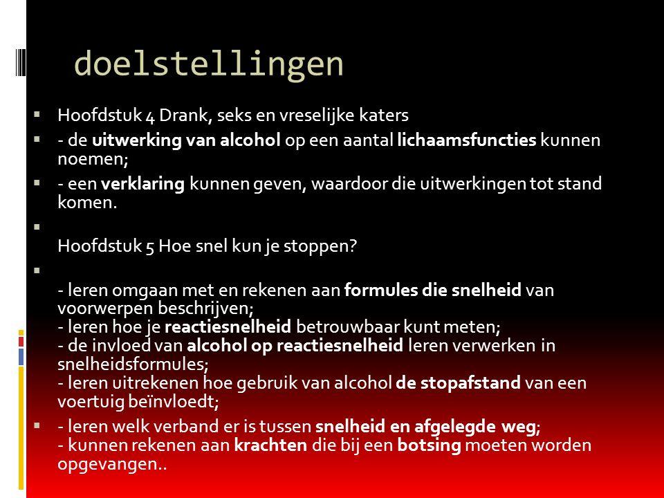 doelstellingen  Hoofdstuk 4 Drank, seks en vreselijke katers  - de uitwerking van alcohol op een aantal lichaamsfuncties kunnen noemen;  - een verk