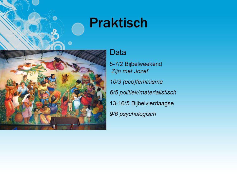 Praktisch Data 5-7/2 Bijbelweekend Zijn met Jozef 10/3 (eco)feminisme 6/5 politiek/materialistisch 13-16/5 Bijbelvierdaagse 9/6 psychologisch