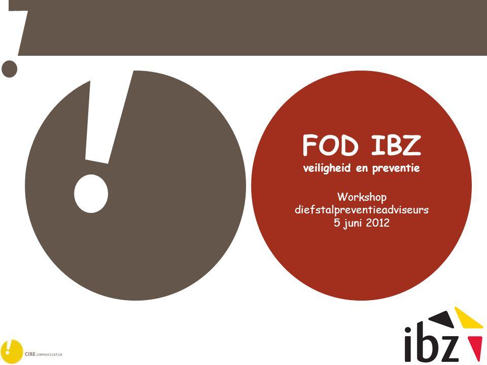 1 FOD IBZ veiligheid en preventie Workshop diefstalpreventieadviseurs 5 juni 2012