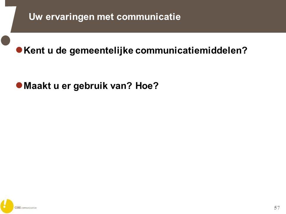 57 Uw ervaringen met communicatie  Kent u de gemeentelijke communicatiemiddelen.