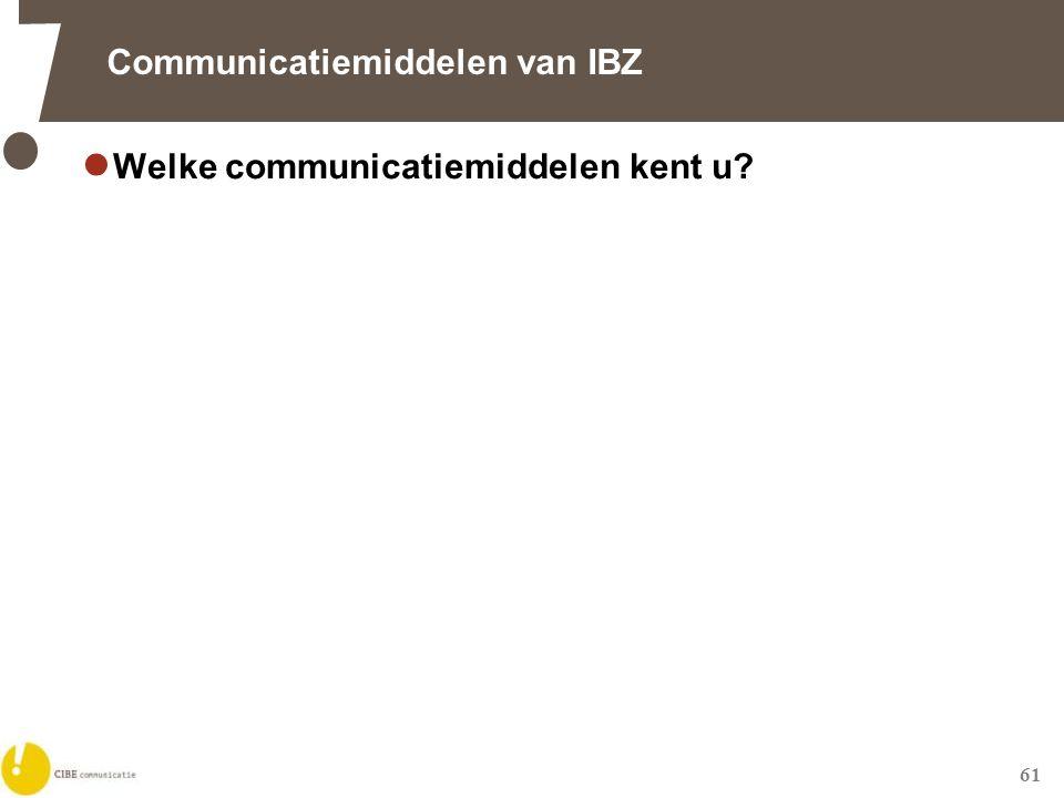 61 Communicatiemiddelen van IBZ  Welke communicatiemiddelen kent u