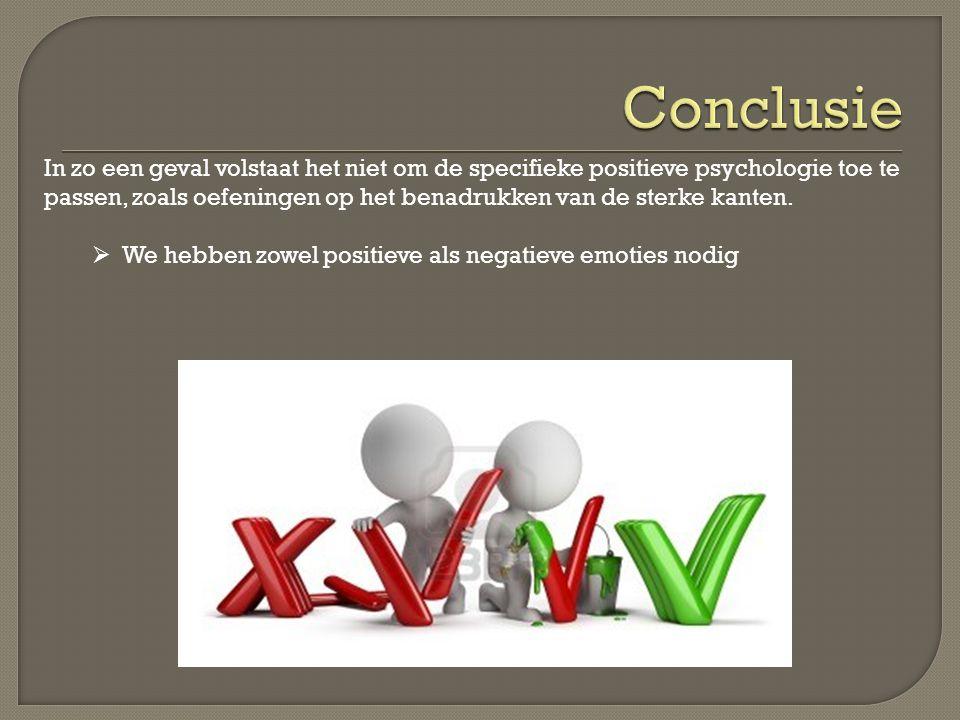 In zo een geval volstaat het niet om de specifieke positieve psychologie toe te passen, zoals oefeningen op het benadrukken van de sterke kanten.