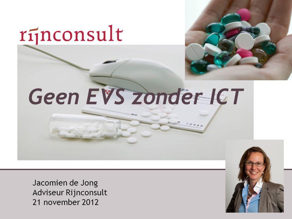 Jacomien de Jong Adviseur Rijnconsult 21 november 2012 Geen EVS zonder ICT