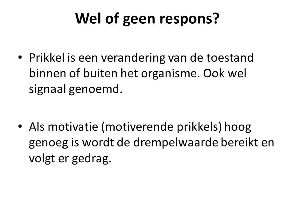 Wel of geen respons? • Prikkel is een verandering van de toestand binnen of buiten het organisme. Ook wel signaal genoemd. • Als motivatie (motiverend