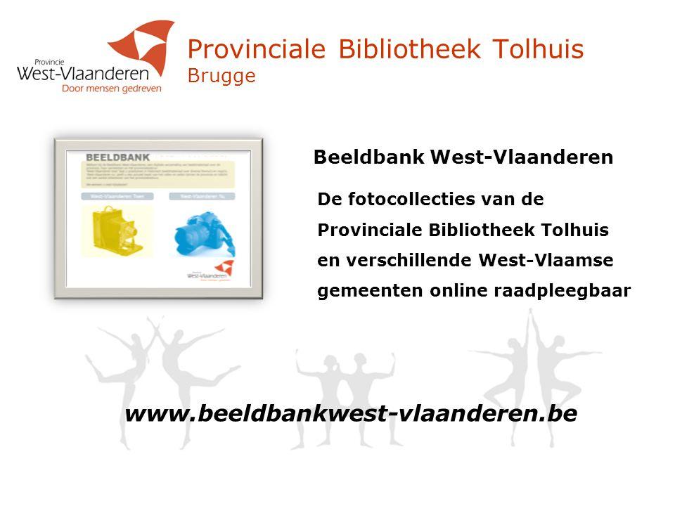 Provinciale Bibliotheek Tolhuis Brugge Beeldbank West-Vlaanderen De fotocollecties van de Provinciale Bibliotheek Tolhuis en verschillende West-Vlaams