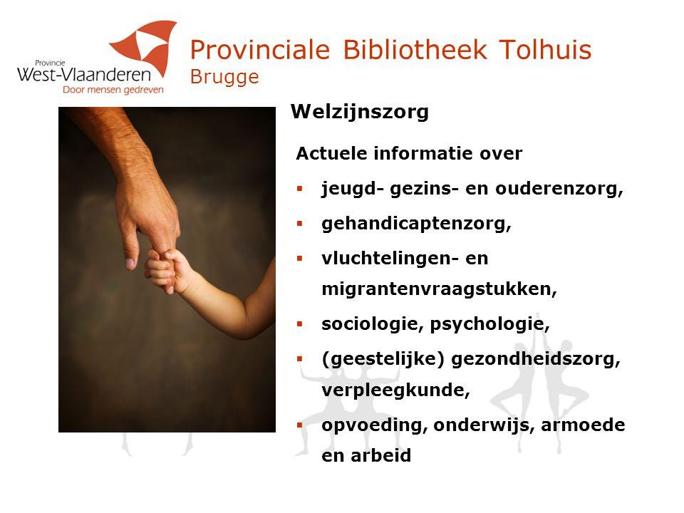 Provinciale Bibliotheek Tolhuis Brugge Welzijnszorg Actuele informatie over  jeugd- gezins- en ouderenzorg,  gehandicaptenzorg,  vluchtelingen- en