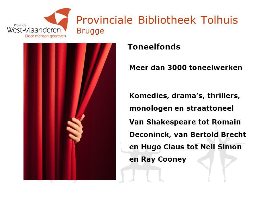 Provinciale Bibliotheek Tolhuis Brugge Toneelfonds Meer dan 3000 toneelwerken Komedies, drama's, thrillers, monologen en straattoneel Van Shakespeare