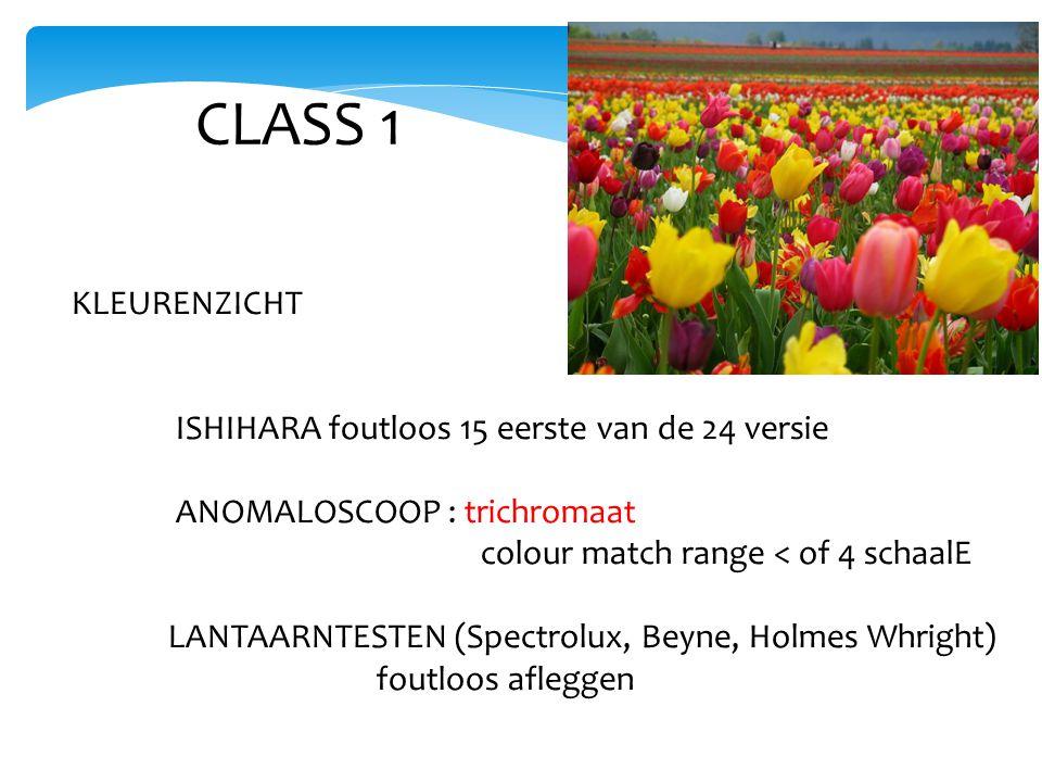 CLASS 1 KLEURENZICHT ISHIHARA foutloos 15 eerste van de 24 versie ANOMALOSCOOP : trichromaat colour match range < of 4 schaalE LANTAARNTESTEN (Spectrolux, Beyne, Holmes Whright) foutloos afleggen