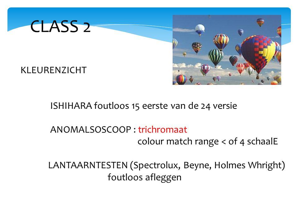 CLASS 2 KLEURENZICHT ISHIHARA foutloos 15 eerste van de 24 versie ANOMALSOSCOOP : trichromaat colour match range < of 4 schaalE LANTAARNTESTEN (Spectrolux, Beyne, Holmes Whright) foutloos afleggen