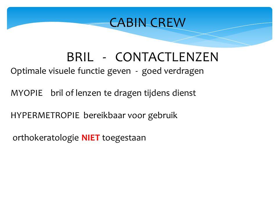 CABIN CREW BRIL - CONTACTLENZEN Optimale visuele functie geven - goed verdragen MYOPIE bril of lenzen te dragen tijdens dienst HYPERMETROPIE bereikbaar voor gebruik orthokeratologie NIET toegestaan