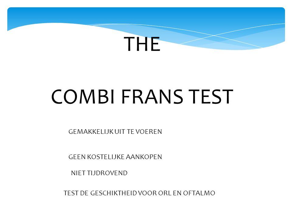 THE COMBI FRANS TEST TEST DE GESCHIKTHEID VOOR ORL EN OFTALMO GEMAKKELIJK UIT TE VOEREN GEEN KOSTELIJKE AANKOPEN NIET TIJDROVEND