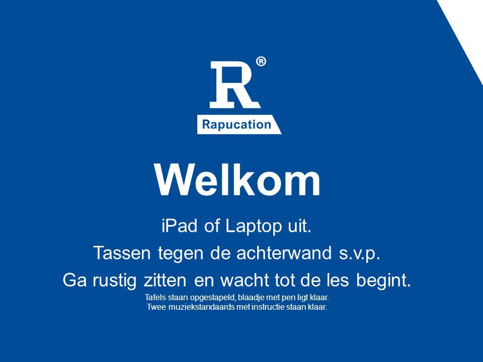 Welkom iPad of Laptop uit. Tassen tegen de achterwand s.v.p.