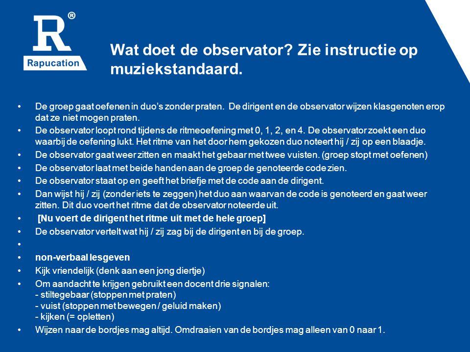 Wat doet de observator. Zie instructie op muziekstandaard.