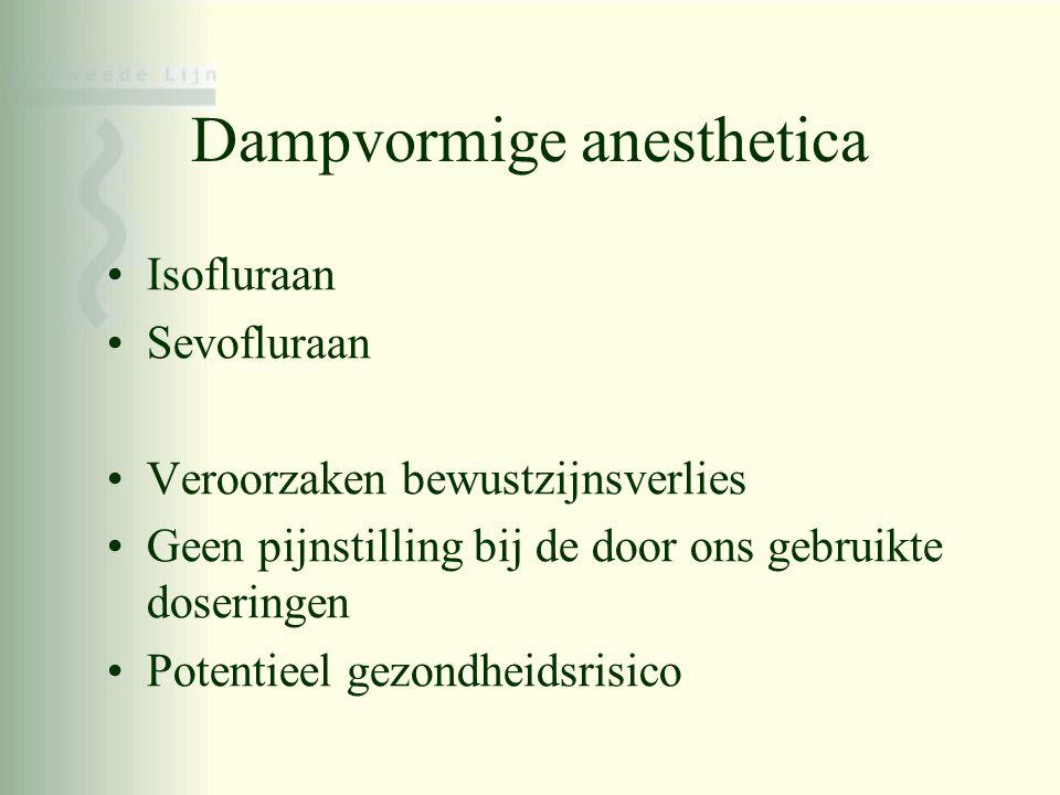 Dampvormige anesthetica •Isofluraan •Sevofluraan •Veroorzaken bewustzijnsverlies •Geen pijnstilling bij de door ons gebruikte doseringen •Potentieel g