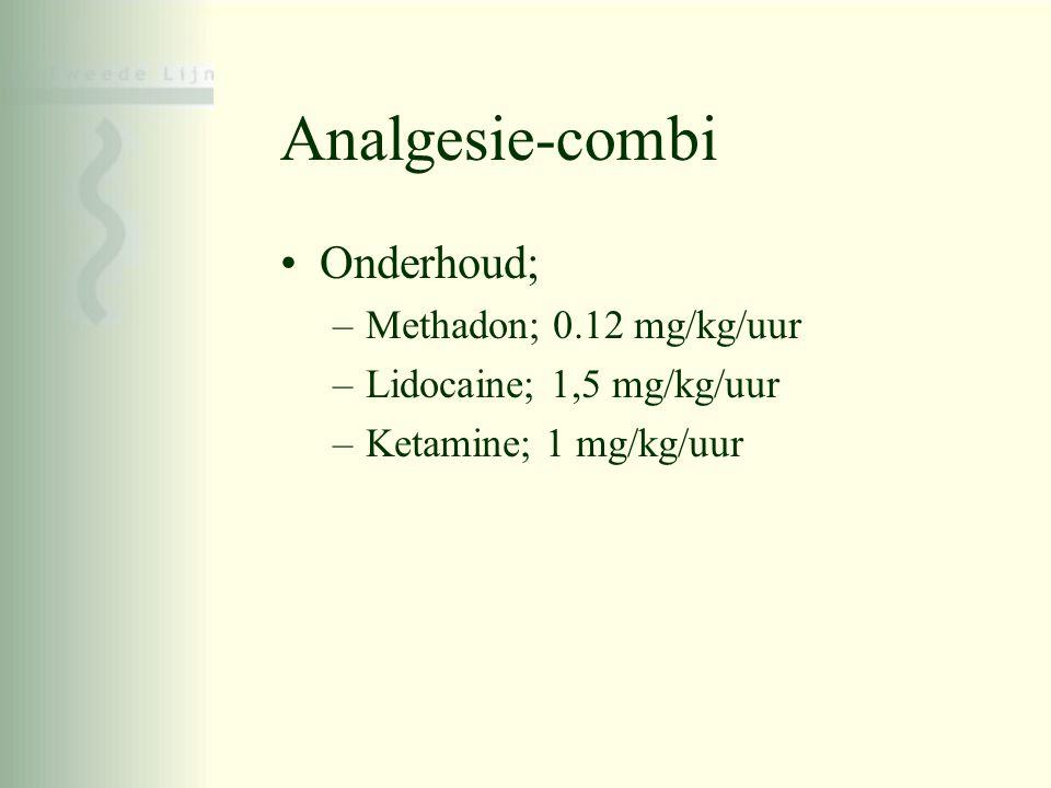 Analgesie-combi •Onderhoud; –Methadon; 0.12 mg/kg/uur –Lidocaine; 1,5 mg/kg/uur –Ketamine; 1 mg/kg/uur