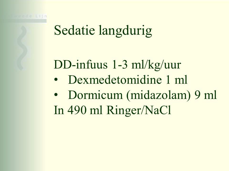 Sedatie langdurig DD-infuus 1-3 ml/kg/uur • Dexmedetomidine 1 ml • Dormicum (midazolam) 9 ml In 490 ml Ringer/NaCl