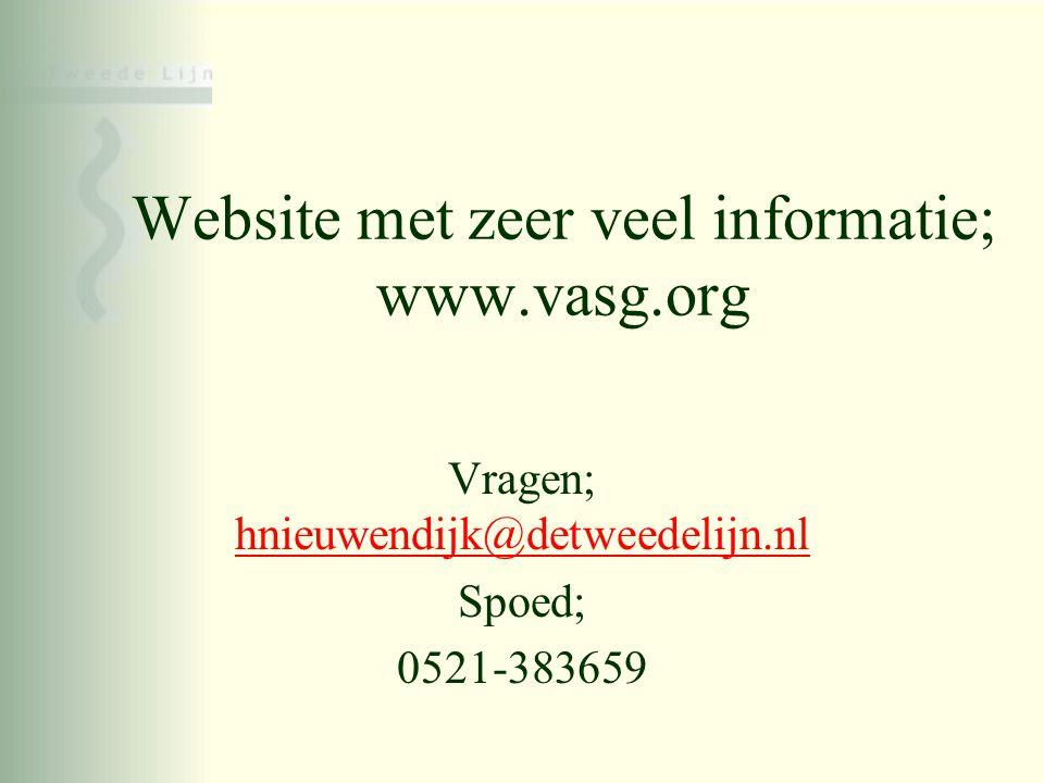 Website met zeer veel informatie; www.vasg.org Vragen; hnieuwendijk@detweedelijn.nl hnieuwendijk@detweedelijn.nl Spoed; 0521-383659