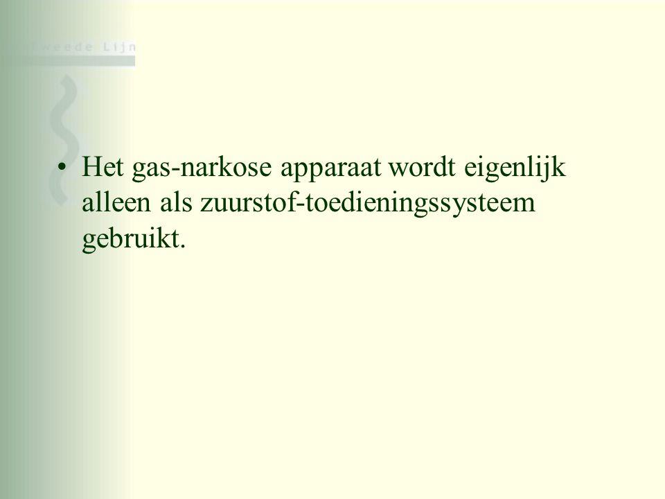 •Het gas-narkose apparaat wordt eigenlijk alleen als zuurstof-toedieningssysteem gebruikt.