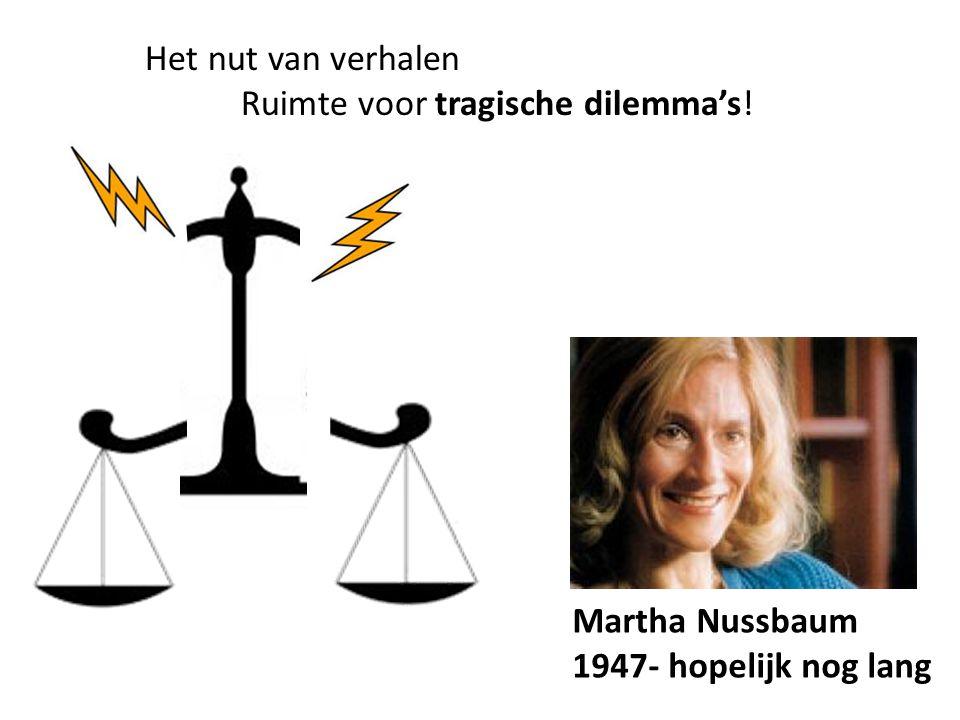 Het nut van verhalen Ruimte voor tragische dilemma's! Martha Nussbaum 1947- hopelijk nog lang