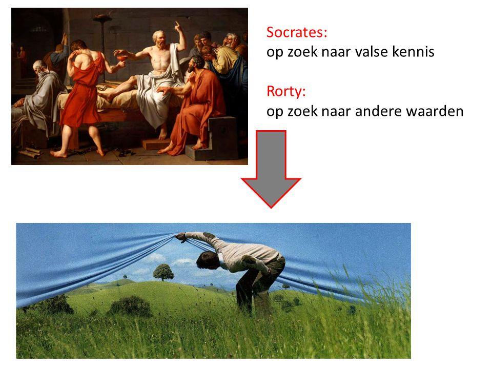 Socrates: op zoek naar valse kennis Rorty: op zoek naar andere waarden