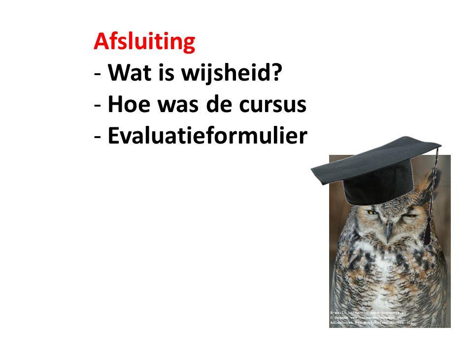 Afsluiting - Wat is wijsheid - Hoe was de cursus - Evaluatieformulier
