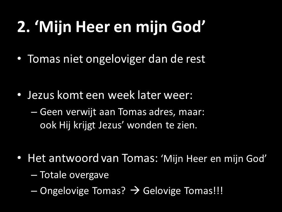 2. 'Mijn Heer en mijn God' • Tomas niet ongeloviger dan de rest • Jezus komt een week later weer: – Geen verwijt aan Tomas adres, maar: ook Hij krijgt