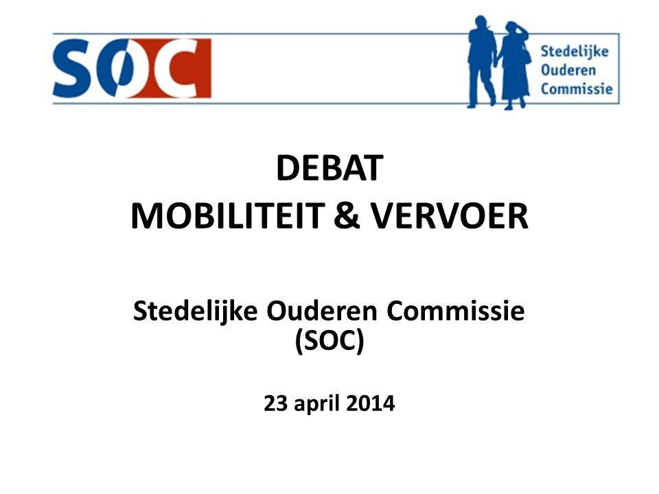 DEBAT MOBILITEIT & VERVOER Stedelijke Ouderen Commissie (SOC) 23 april 2014