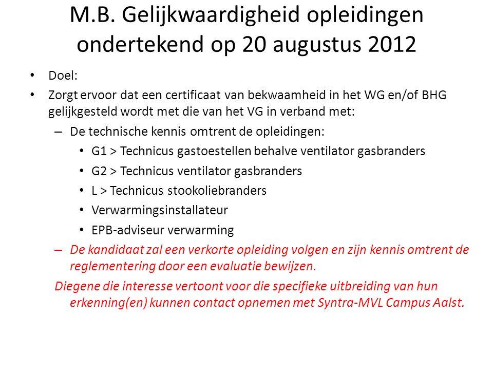 M.B. Gelijkwaardigheid opleidingen ondertekend op 20 augustus 2012 • Doel: • Zorgt ervoor dat een certificaat van bekwaamheid in het WG en/of BHG geli