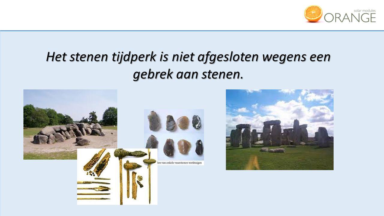 Het stenen tijdperk is niet afgesloten wegens een gebrek aan stenen.