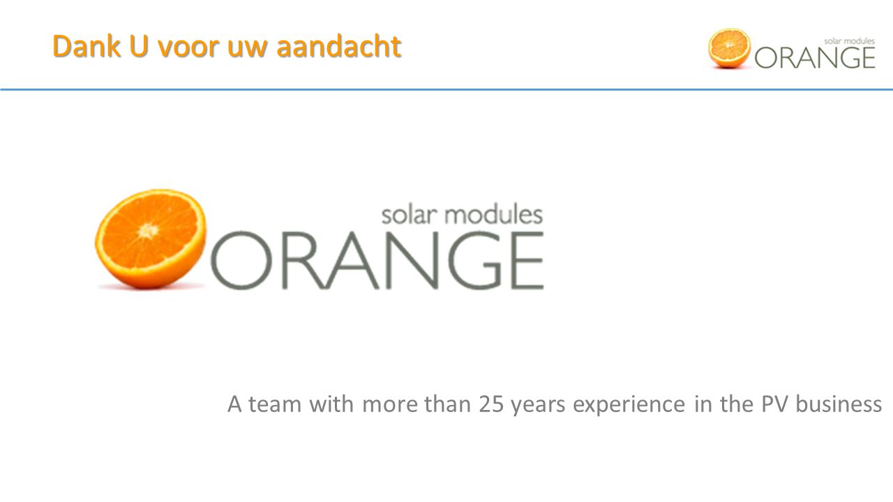 A team with more than 25 years experience in the PV business Dank U voor uw aandacht