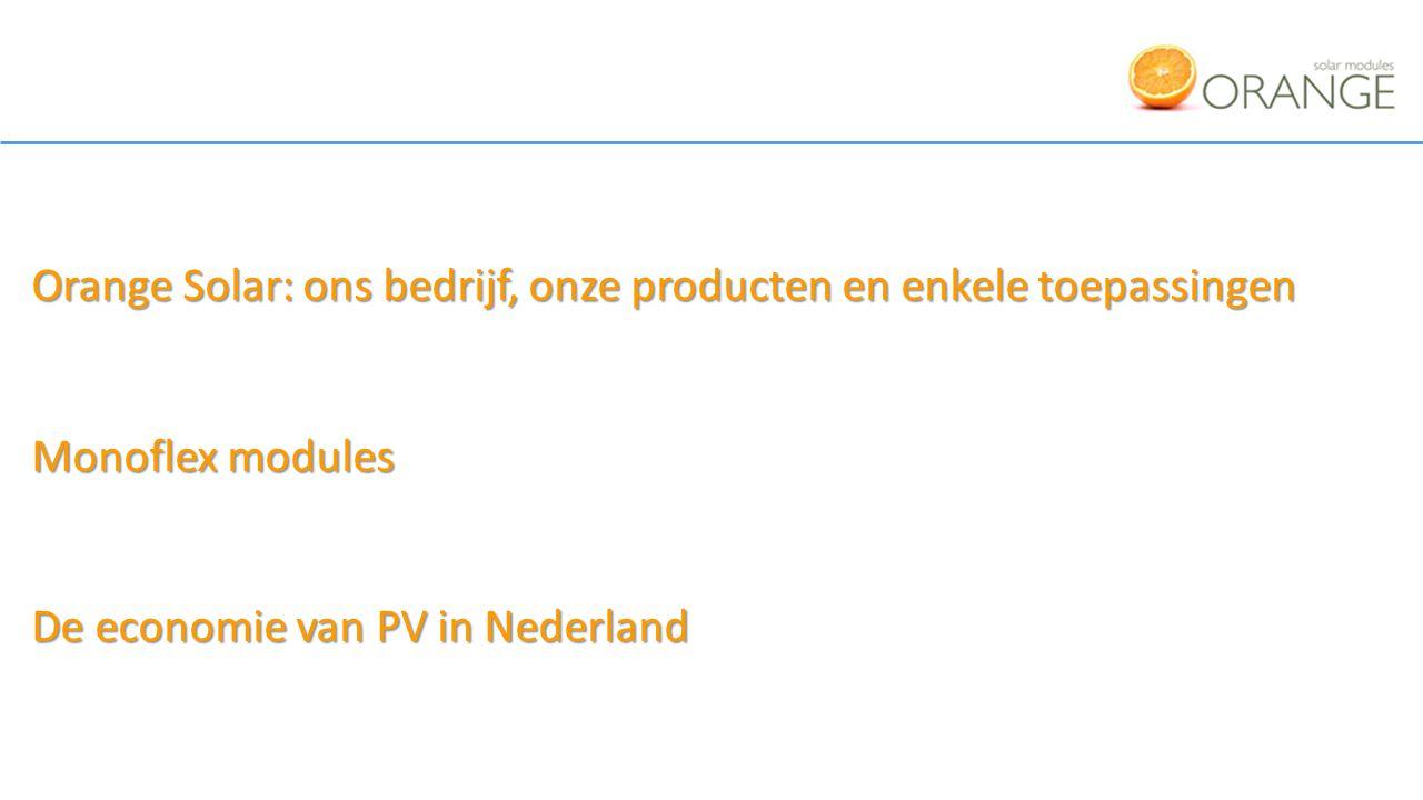 Orange Orange Solar is een Nederlands bedrijf met een directe link met PV producenten in Europa, Korea en Japan Directe levering van fabrieken naar professionele installateur Focus op kwaliteit, kosten en innovatie