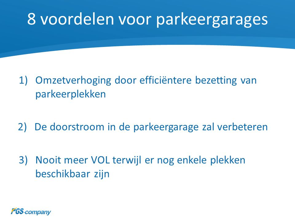8 voordelen voor parkeergarages 1)Omzetverhoging door efficiëntere bezetting van parkeerplekken 2)De doorstroom in de parkeergarage zal verbeteren 3)N