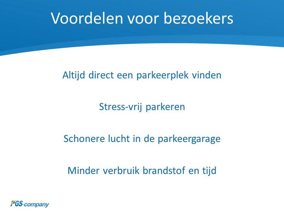 Voordelen voor bezoekers Altijd direct een parkeerplek vinden Stress-vrij parkeren Schonere lucht in de parkeergarage Minder verbruik brandstof en tij