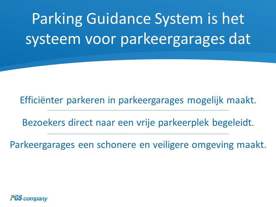 Parking Guidance System is het systeem voor parkeergarages dat Efficiënter parkeren in parkeergarages mogelijk maakt. Bezoekers direct naar een vrije
