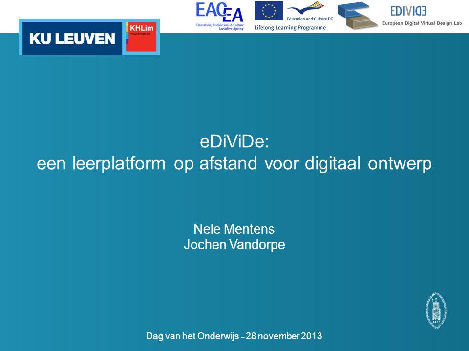 eDiViDe: een leerplatform op afstand voor digitaal ontwerp Nele Mentens Jochen Vandorpe Dag van het Onderwijs – 28 november 2013