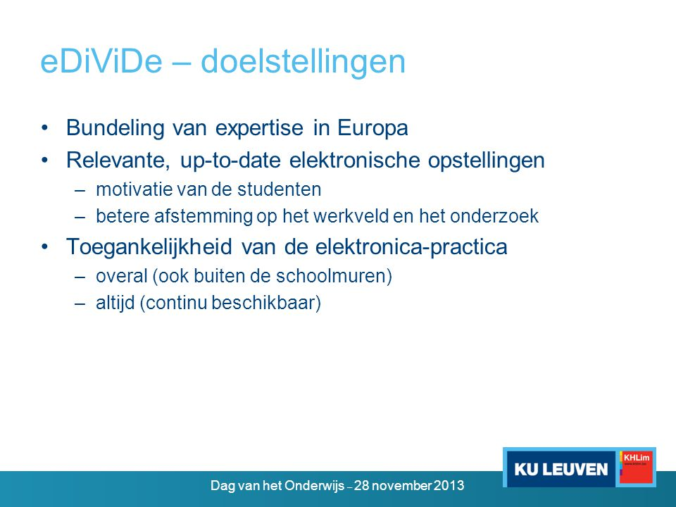 eDiViDe – doelstellingen •Bundeling van expertise in Europa •Relevante, up-to-date elektronische opstellingen –motivatie van de studenten –betere afst
