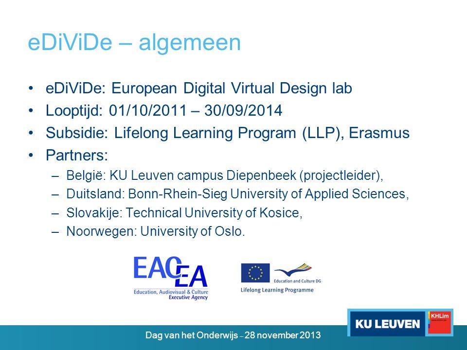 eDiViDe+ – algemeen •eDiViDe+: integratie van eDiViDe in de associatie KU Leuven •Looptijd: 01/10/2012 – 30/09/2014 •Subside: Onderwijsontwikkelingsfonds (OOF) •Partners: –KU Leuven campus Diepenbeek (projectleider) –KU Leuven campus Geel –KU Leuven campus De Nayer OOF Dag van het Onderwijs – 28 november 2013