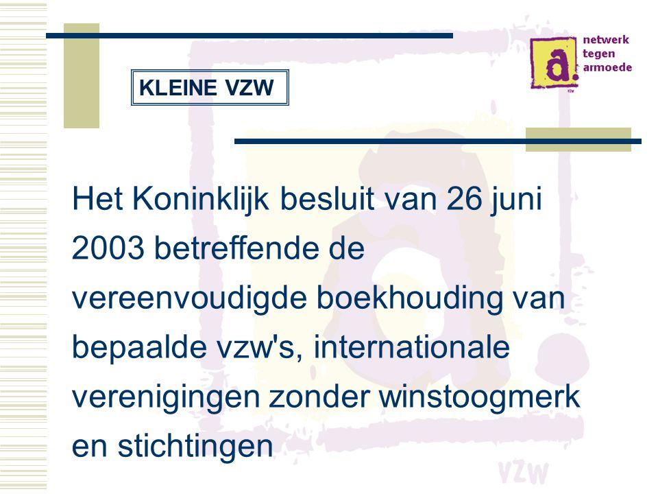 Het Koninklijk besluit van 26 juni 2003 betreffende de vereenvoudigde boekhouding van bepaalde vzw s, internationale verenigingen zonder winstoogmerk en stichtingen KLEINE VZW
