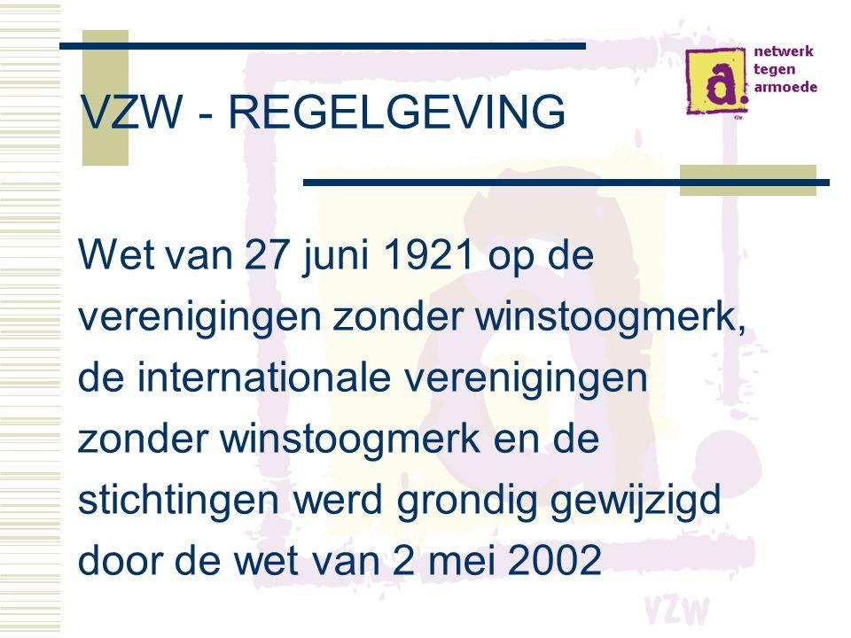 VZW - REGELGEVING Wet van 27 juni 1921 op de verenigingen zonder winstoogmerk, de internationale verenigingen zonder winstoogmerk en de stichtingen werd grondig gewijzigd door de wet van 2 mei 2002