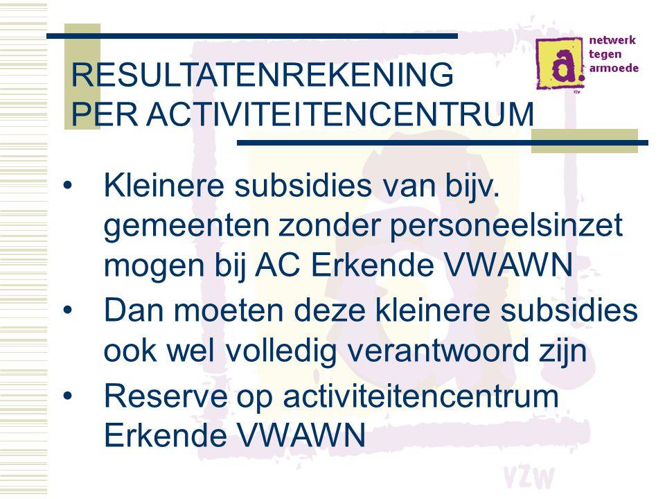 RESULTATENREKENING PER ACTIVITEITENCENTRUM •Kleinere subsidies van bijv.