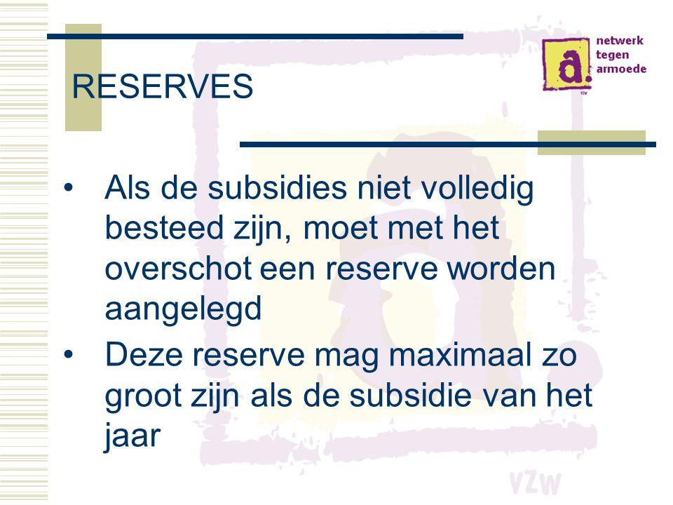 RESERVES •Als de subsidies niet volledig besteed zijn, moet met het overschot een reserve worden aangelegd •Deze reserve mag maximaal zo groot zijn als de subsidie van het jaar