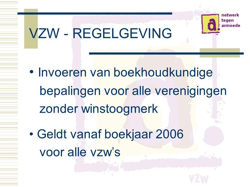 VZW - REGELGEVING • Invoeren van boekhoudkundige bepalingen voor alle verenigingen zonder winstoogmerk • Geldt vanaf boekjaar 2006 voor alle vzw's