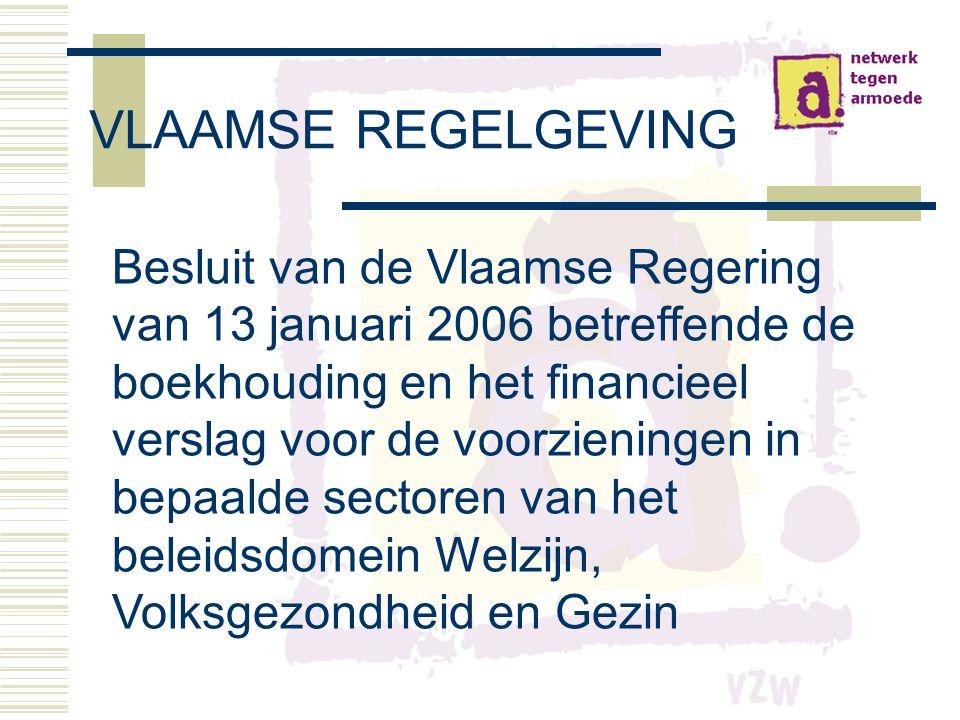 VLAAMSE REGELGEVING Besluit van de Vlaamse Regering van 13 januari 2006 betreffende de boekhouding en het financieel verslag voor de voorzieningen in bepaalde sectoren van het beleidsdomein Welzijn, Volksgezondheid en Gezin