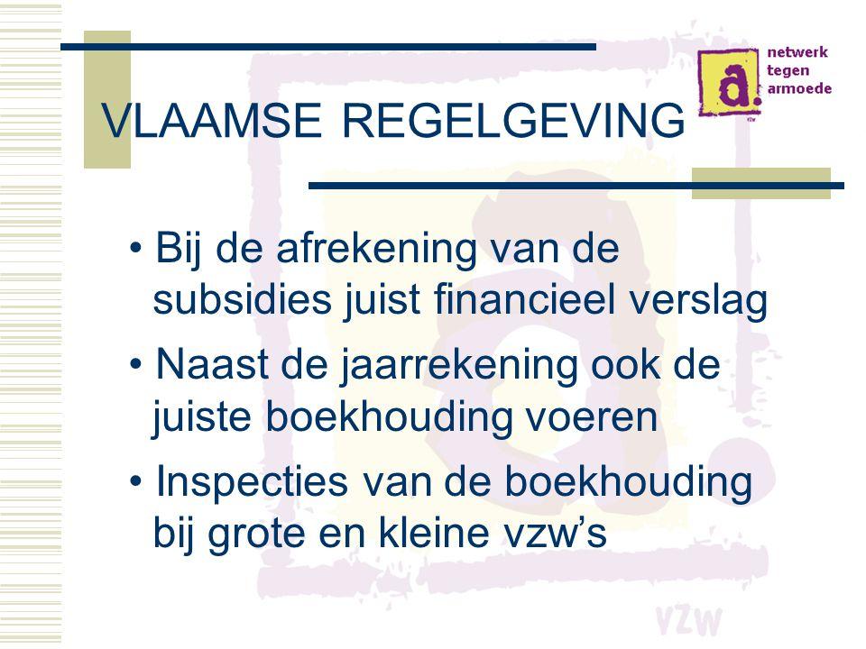 VLAAMSE REGELGEVING • Bij de afrekening van de subsidies juist financieel verslag • Naast de jaarrekening ook de juiste boekhouding voeren • Inspecties van de boekhouding bij grote en kleine vzw's