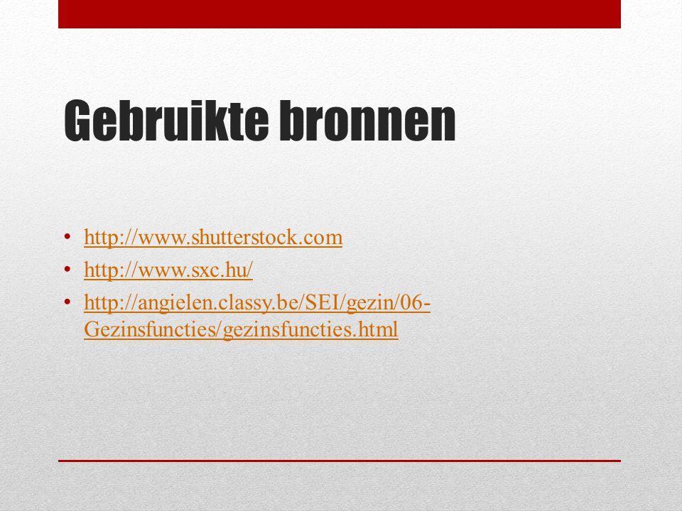 Gebruikte bronnen • http://www.shutterstock.com http://www.shutterstock.com • http://www.sxc.hu/ http://www.sxc.hu/ • http://angielen.classy.be/SEI/gezin/06- Gezinsfuncties/gezinsfuncties.html http://angielen.classy.be/SEI/gezin/06- Gezinsfuncties/gezinsfuncties.html